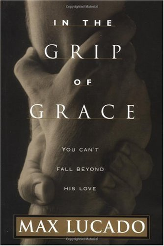 Hardcover:By Max Lucado: In The Grip Of Grace