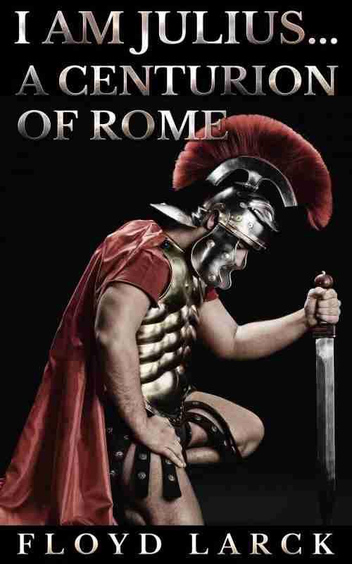 I Am Julius… A Centurion of Rome
